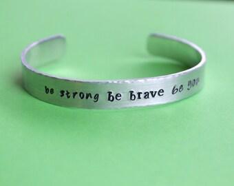 Be Strong Be Brave Be You Hand Stamped Bracelet Motivational Bracelet Cuff Inspirational Quote Bracelet Personalized Bracelet
