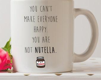 You Are Not Nutella Mug | Cute Mugs | Funny Mugs | Contemporary Mugs | Coffee Mug | Funny Quote | Inspirational Quote | Christmas Gifts |