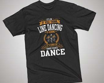 OK If You Think LineDancing Is BORING T-Shirt