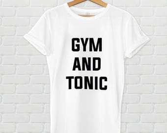 Gym and Tonic workout shirt - Workout tshirt, gym tshirt, graphic tee, quote tee, gym and tonic shirt, women's shirt, men's shirt, funny