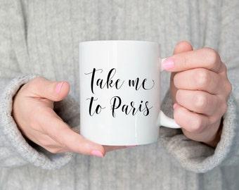 Paris Mug, Take Me To Paris Mug, Paris is Always a Good Idea Mug, Paris Gifts, Gif For Her, Bestfriend Gift, Travel Mug, Hand lettered Mug