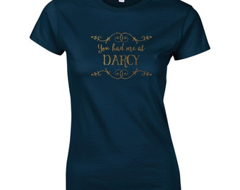 "Womens ""You Had Me at Darcy"" T-Shirt, Mr Darcy, Pride & Prejudice, Jane Austen, Choice of 8 Colours, GG1065"
