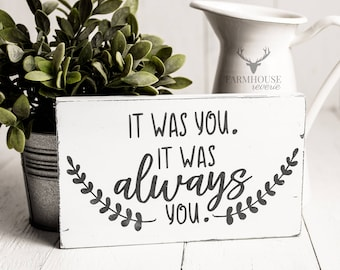 It Was You, It Was Always You Sign | Rustic Signs | Rustic Decor | Farmhouse Signs | Farmhouse Decor | Farmhouse Chic | Rustic Shelf Decor