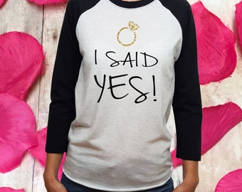 I SAID YES, engaged shirt, engaged gift, engagement proposal, fiance gift, Valentines gift, gift for engaged, engagement gift, gift for her
