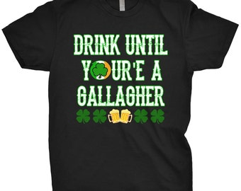 Drink Until You're A Gallagher Shirt St Patricks Day Funny Irish T-Shirt
