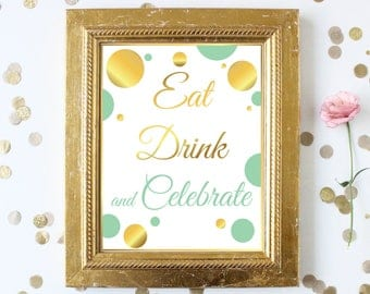 Eat Drink and Celebrate Sign ~ Gold Mint Baby Sign~Polka Dot Baby Shower ~Gender Neutral Shower ~ Party Printable Signs MintGld20