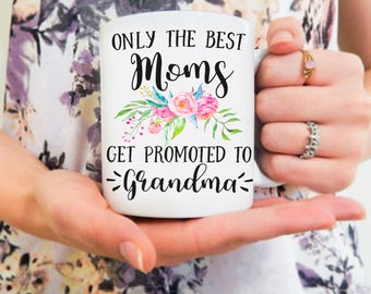 Only the Best Moms get Promoted to Grandma | Mother's Day Mug, Mom Mug, Baby Announcement Mug, New Grandma Mug, Grandma Coffee Mug, Mom Gift