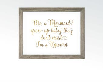 I'm a Unicorn not a Mermaid - Mystical Magical Quote for Childs Room or a Fun Adult! - Digital INSTANT DOWNLOAD - Gold Leaf Foil Art Saying