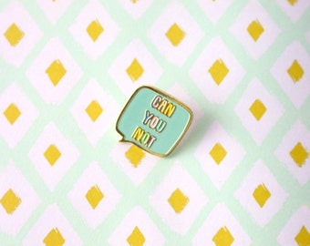CAN YOU NOT Enamel Pin
