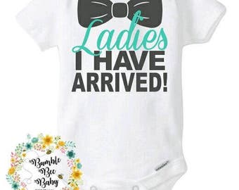 Newborn, Baby Boy, Ladies, I Have Arrived, Onesie, Bodysuit,  Perfect for Coming Home or Baby Shower, Super Cute