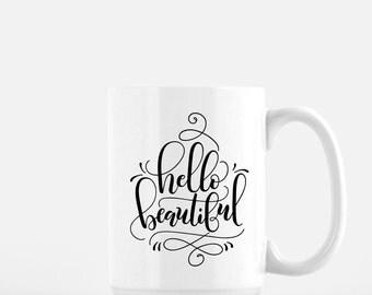 Hello Beautiful Coffee Mug- Women's Coffee Mug- Mugs for Mom - Mothers Day Gift