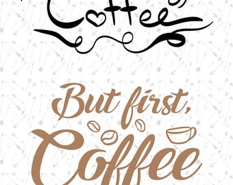 Coffee Svg, But First Coffee, Coffee Cut Files, Digital Cutting File, DXF, JPEG, SVG Cricut, Studio3 Silhouette, Print File