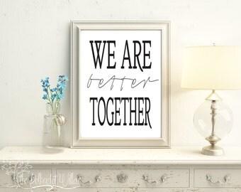 "8x10 11x14 ""We are better together"" Print, Digital Print, Subway Art, word art, printable art, home decor, kitchen print, farmhouse decor"