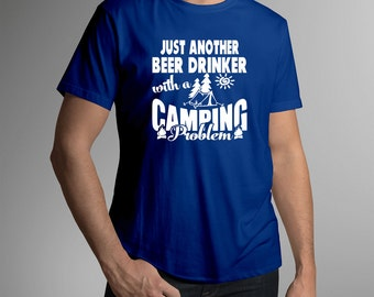 Just Another Beer Drinker with A Camping Problem Tee Shirt
