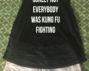 Surely not everybody was kung fu fighting, kung fu fighting, kung fu fighting shirt, kung fu fighting tank, kung fu fighting top