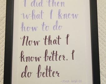 Now that I know better, I do better  Handwritten calligraphy quote