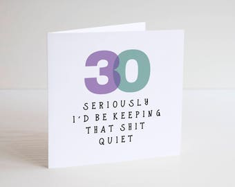Greetings Card / Cheeky / Humour / Banter / 30 / Birthday Card / Mates/ OLD / Funny age / THIRTY / Seriously keep that quiet /Special number