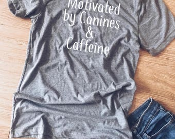 Grey Motivated by Canines & Caffeine Tshirt |Dog Mama Tee | Dog Lover Shirt |Dog Mom Shirt|Animal lover shirt|Dog Quote Tee|Pet Lover|