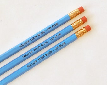 Inspirational Pencil: Follow Your Bliss or Else, Joseph Campbell Quote, Inspirational Quote, Threatening Quote, Parody Quote