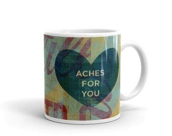 Valentines Day Gift for Him- Valentines Mug- Love Mug- Boyfriend Gift- Heart Mug- My Heart Aches for You Mug- Long Distance Love Gift