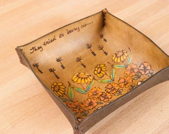 Valet Tray - Catch-All Leather Tray - Handmade in the Seeds pattern with flowers and proverb - Ring Dish - Third Anniversary Gift