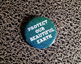 "2 1/4"" pin Protect our beautiful Earth environment climate science button"
