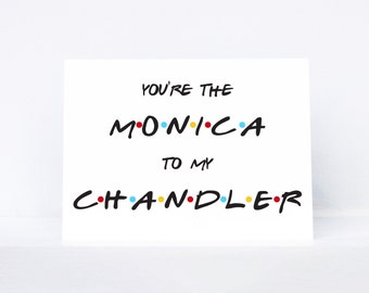 You're the Monica to my Chandler typography quote love greeting card   Inspired by Friends