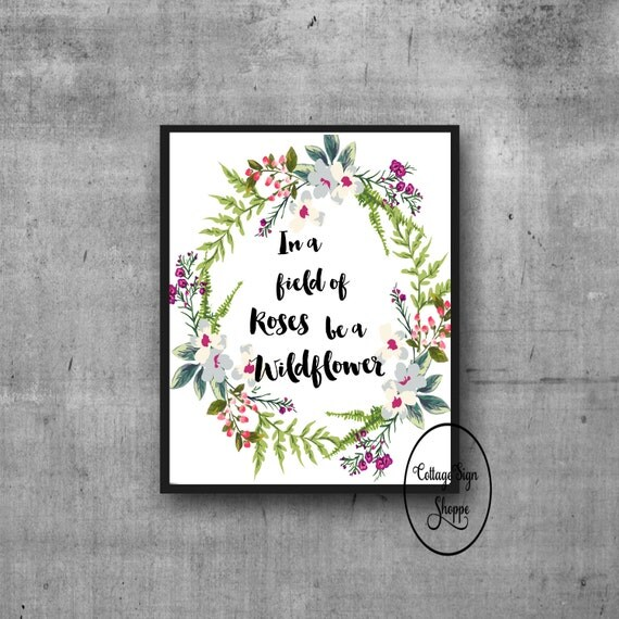 In a field of Roses be a Wildflower, 8 x 10, INSTANT DOWNLOAD, Wildflower Art, Wildflower Quotes, Girls Wall Art, Girls Graduation Gifts