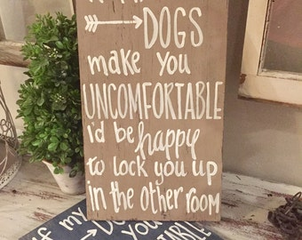 If my dog makes you uncomfortable Id be happy to lock you in the other room wooden sign - hand painted distressed wooden sign - dog sign