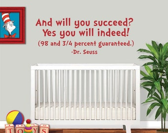 Dr Seuss Wall Decal - And Will You Succeed Yes You Will Indeed - Dr Seuss Decal - Classroom Decal - Classroom Decor - Dr Seuss Nursery 8004