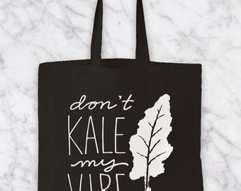 Don't Kale my Vibe Bag
