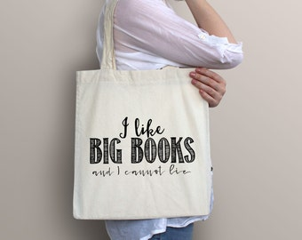 Canvas tote bag - I like big books and I cannot lie - market bag - grocery bag - wine tote - tote with quote  - gift for her