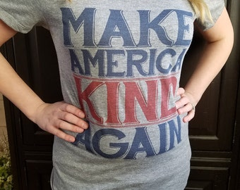 Make America Kind Again T Shirt - Protest T Shirt - American Apparel Ladies Poly Cotton FITTED Tee - Item 3129