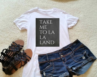 Take me to la la land quote t-shirt available in size s, med, large, and Xl for juniors girls and women