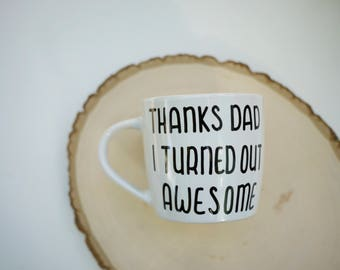 Thanks Dad I Turned Out Awesome Mug // Funny Father's Day Gift // Funny Dad Quote Mug // Funny Mugs for Dad // Funny New Dad Gift Idea