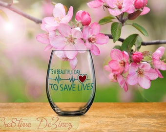Nurses Gift, It's a Beautiful Day to Save Lives, Nurse Wine Glass, Nursing Gift, Nurses Week Idea, Grey's Anatomy Wine Glass