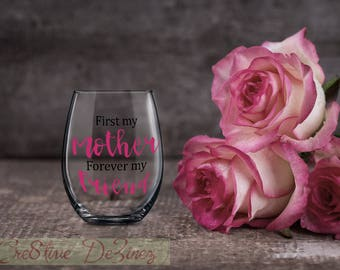 First My Mother Forever My Friend, Mother Wine Glass, Mom Glass, Funny Gift for Mother, Birthday Present, Wine Lover