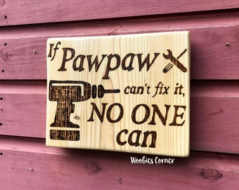 Fathers Day gift, Funny wood signs, Gift for dad, Gift for Grandpa, Pawpaw gifts, Custom wood sign, If Papa can't fix it no one can