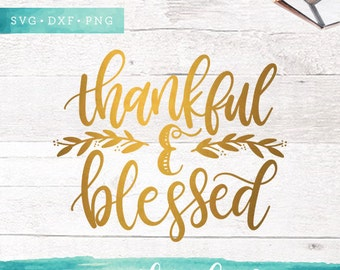 Thanksgiving Svg Files / Thankful and Blessed SVG Cutting Files / Handlettered SVG Files Sayings / Fall SVG for Cricut Silhouette