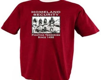 Homeland Security Fighting Terrorism Since 1492 Indians Native Americans T-Shirt
