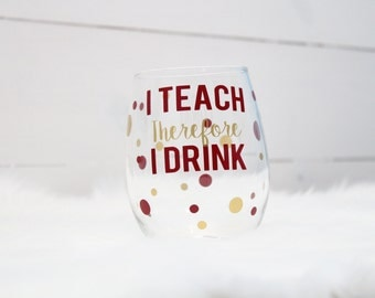 I Teach therefore I Drink stemless wine glass - teacher gift - personalized - 20oz