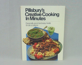 1970 Pillsbury's Creative Cooking in Minutes - Good and Easy Meals - Vintage Menus Recipes Cookbook Cook Book
