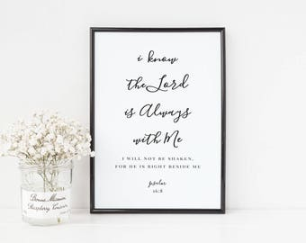 I know the Lord is always with me Psalm 16:8, Printable Digital File, Christian Poster, PDF, JPEG
