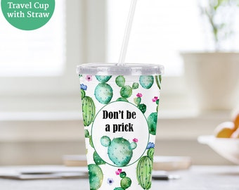 Travel Cup Cactus Don't Be a Prick Funny Plastic Cup With Lid and Straw  - BPA FREE - Succulent Water Cup with Straw and Top