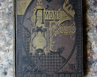 Among The Poets 1884 Vintage Victorian Poetry Book The Best Poems By Best Authors Sterling Publishing House Chicago Brown Embellished Cover