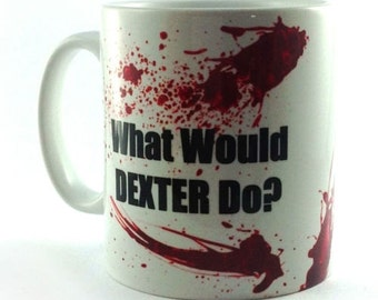 New 'What Would Dexter Do?' Gift mug cup present blood splatter pattern