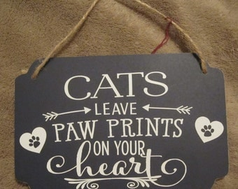 Cats leave paw prints on your heart Sign