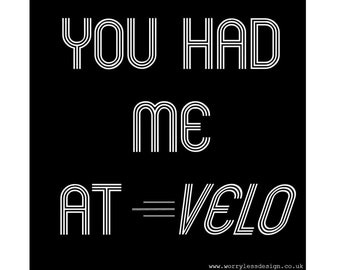 Cycling Card - You had me at VELO. Cycling Twist on the Jerry Maguire Quote.