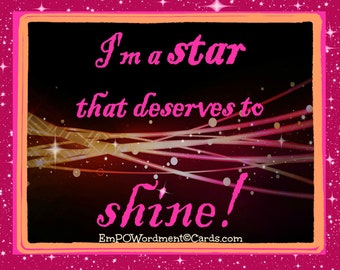 I'm A Star That Deserves To Shine /Empowerment/Celebration/empowering girls and women/Uplifting/Encouragement/Accomplishment/girl/sisterhood