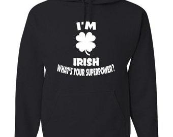 I'm Irish  What's your superpower?  Black Hooded Sweatshirt Hoodie Hoody  With Custom Text(optional)